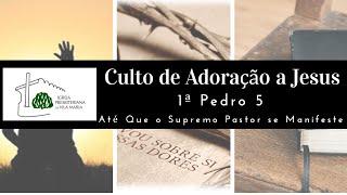 CULTO DE ADORAÇÃO A JESUS - 1ª PEDRO 5