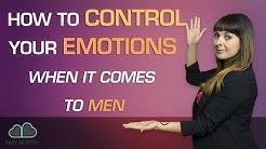 How To Control Your Emotions When It Comes To Men