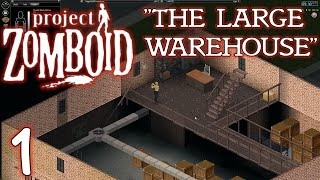 "Project Zomboid Gameplay / Let's Play (S-1) -Part 1- ""The Large Warehouse"""