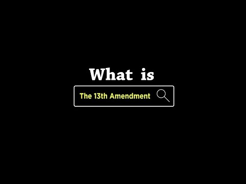 What Is: The 13th Amendment