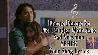 Dheere Dheere Se Meri Zindagi Mein aake||Sad Song||Yeh Rishtey Hai payer Ke||Your Song Lyrics