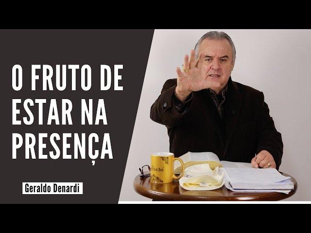 O fruto de estar na Presença - Ap. Denardi