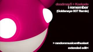 deadmau5 & Kaskade - I Remember (Goldeneye 007 remix) Extended