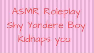 ASMR Roleplay Shy Yandere Boy Kidnaps You