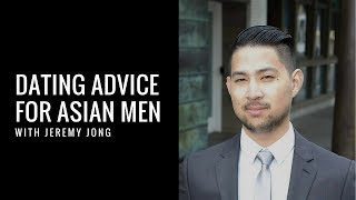 Dating Advice For Asian Men With Jeremy Jong