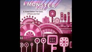 8.  I Monster -  Kneel Before The Gods of Rock and Roll