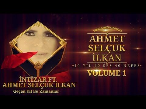 İntizar Ft. Ahmet Selçuk İlkan - Geçen Yıl Bu Zamanlar - ( Official Audio )