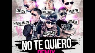 Nof Baby Ft Chriss y Kmiloh, Kreone, Young Milow, Aisack - No Te Quiero (REMIX)