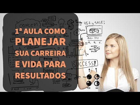 como-planejar-sua-carreira-e-vida-para-resultados-1ª-aula