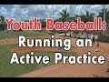 Coaching Youth Baseball: Running an Active Practice