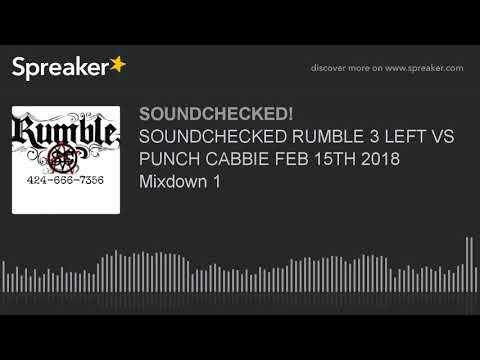 SOUNDCHECKED RUMBLE 3 LEFT VS PUNCH CABBIE FEB 15TH 2018 Mixdown 1