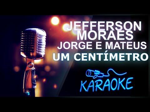 🎤 KARAOKÊ - Um Centímetro - Jefferson Moraes Feat Jorge & Mateus