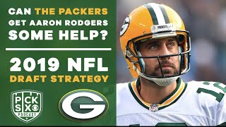 Can the PACKERS get AARON RODGERS some HELP? 2019 NFL Draft Strategy | Pick Six