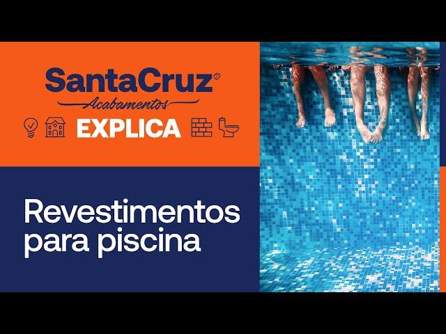 Saiba tudo sobre revestimentos para piscina | Santa Cruz Explica