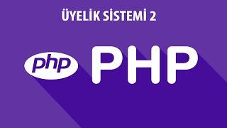 PHP DERSLERİ - ÜYELİK SİSTEMİ 2