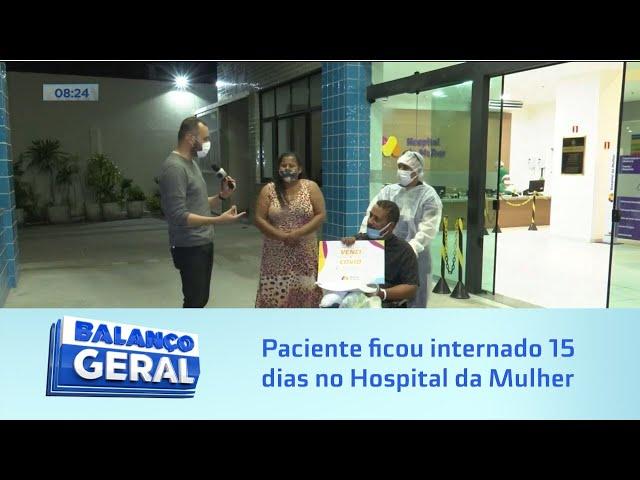 Covid-19: Paciente ficou internado 15 dias no Hospital da Mulher