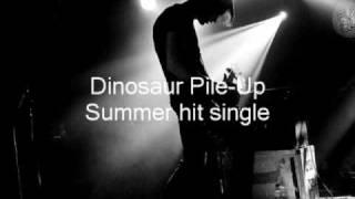 Dinosaur Pile - Up  Summer hit single