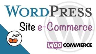 e-Commerce: Créer un Site en 2h !  [WORDPRESS + WOOCOMMERCE]
