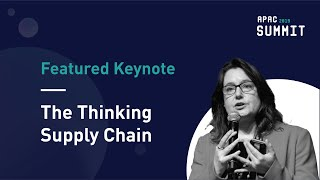 APAC Summit 2019: Supply Chain Keynote — The Thinking Supply Chain
