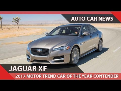 JAGUAR XF: 2017 MOTOR TREND CAR OF THE YEAR CONTENDER