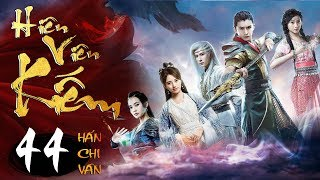 Phim Hay | Hiên Viên Kiếm Hán Chi Vân - Tập 44 | PhimTV