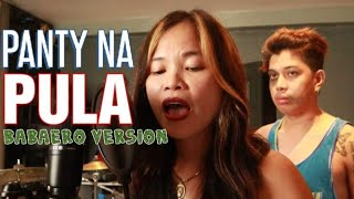 PANTY NA PULA-BABAERO Version PARODY Viral Singer by-MADAMYUKE