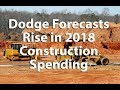 Dodge Forecasts 3% Rise in 2018 US Construction Spending