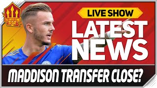 Maddison Transfer Close? Ed Woodward Shocker! Man Utd News