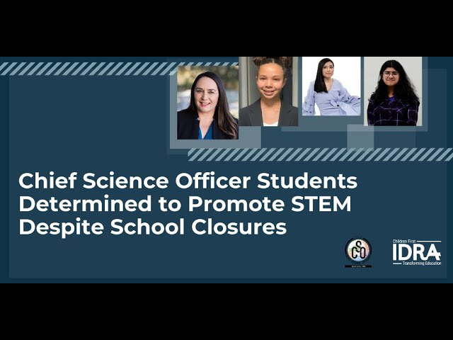 Chief Science Officer Students Determined to Promote STEM Despite School Closures IDRA