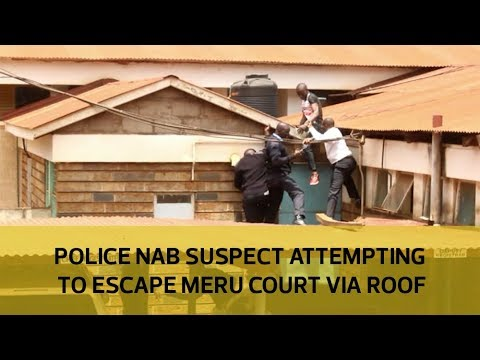 Police nab suspect attempting to escape Meru court via roof
