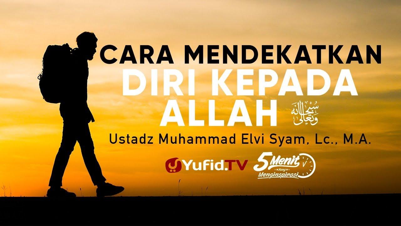 Cara Mendekatkan Diri Kepada Allah Ustadz Muhammad Elvi Syam Lc M A 5 Menit Yang Menginspirasi Youtube