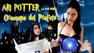 #ARIPOTTER - La Web Serie Ep.03   L'Oroscopo del Profeta