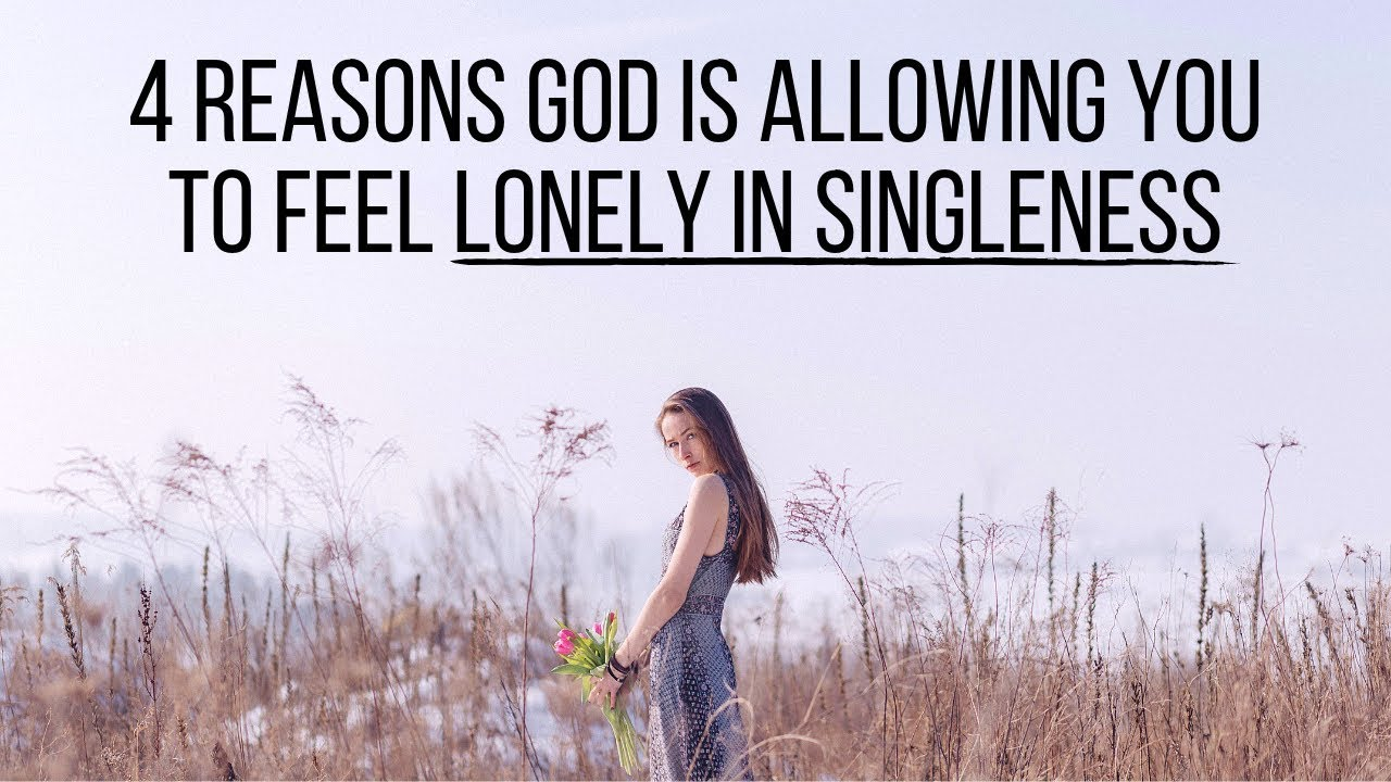 4 Reasons God Is Allowing You to Feel Lonely in Singleness
