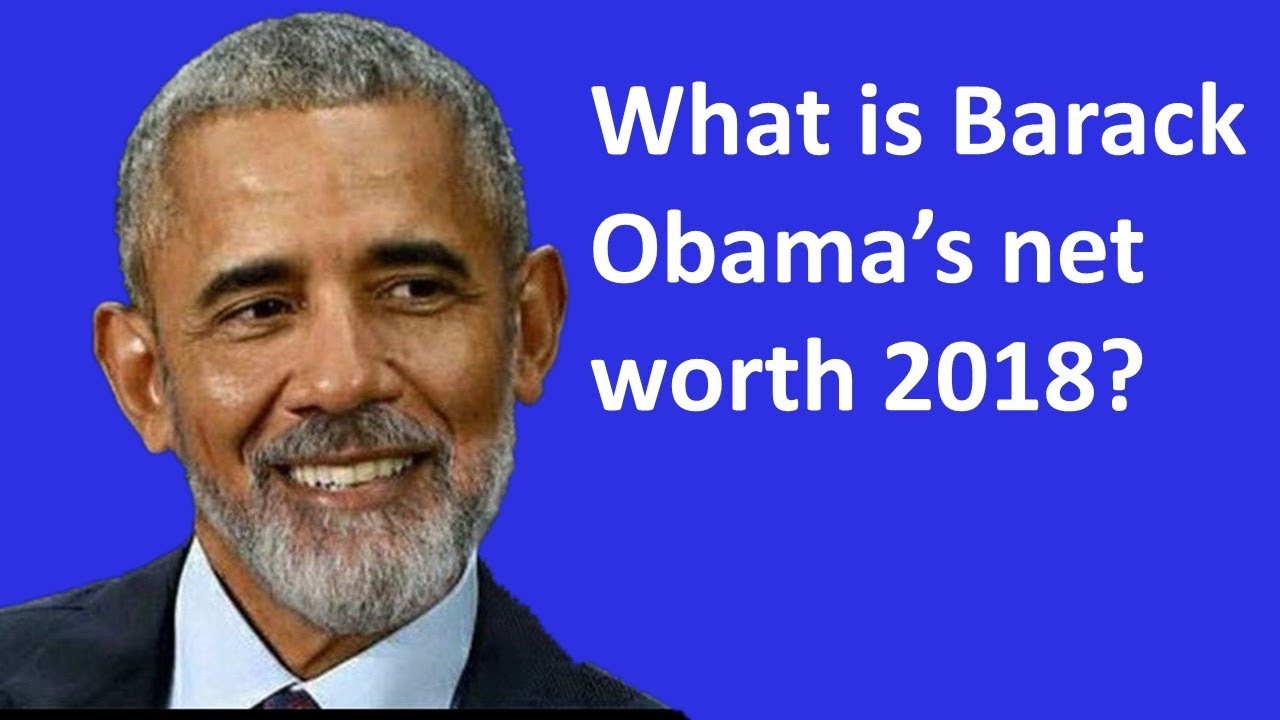 what is barack obama u2019s net worth 2018