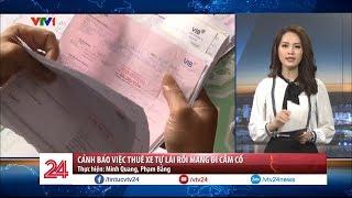 Cảnh báo việc thuê xe tự lái rồi mang đi cầm cố | VTV24