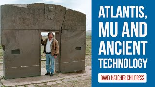 Atlantis, Mu and Ancient Technology with David Hatcher Childress