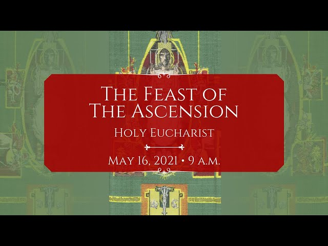 5/16/21: 9 a.m.   The Feast of the Ascension at Saint Paul's Episcopal Church, Chestnut Hill