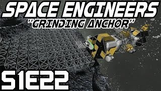 Space Engineers Gameplay / Let's Play (Survival/S-1) -E22- Grinding Anchor [Commentary Tutorial]