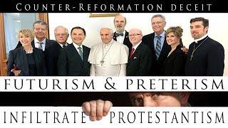 Counter-Reformation Deceit: Futurism & Preterism Infiltrate Protestantism
