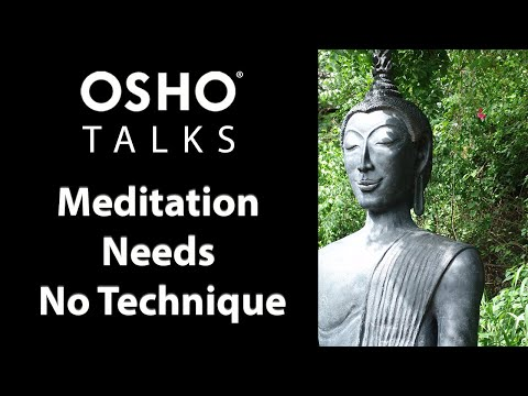 OSHO: Meditation Needs No Technique