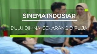 Sinema Indosiar - Dulu Dihina, Sekarang Dipuja