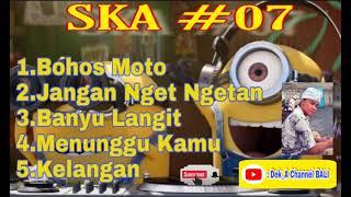 Gambar cover SKA#07 : Bohoso Moto, Jangan Nget Ngetan, Banyu Langit, Menunggu kamu dan Kelangan