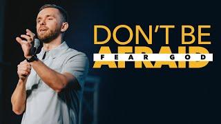 Don't be Afraid, Fear God! | Paṡtor Vlad