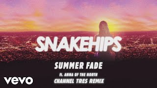 snakehips---summer-fade-channel-tres-remix-ft-anna-of-the-north