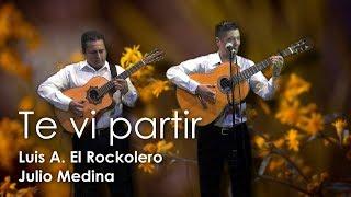 TE VI PARTIR - PASILLO | LUIS ARMANDO EL ROCKOLERO