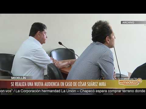 Hoy se realiza una nueva audiencia en caso de César Suárez Mira [Noticias] - Telemedellín
