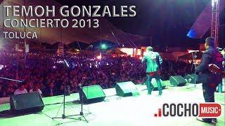 TEMOH GONZALEZ - CONCIERTO TOLUCA 2013 (EXCLUSIVO) COCHO Music