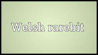 Welsh Rarebit Meaning