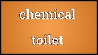 Chemical toilet Meaning