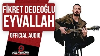 Download Fikret Dedeoğlu - Eyvallah MP3 song and Music Video